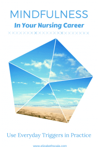 Mindfulness in Nursing Careers: How to Use Everyday Triggers in Practice #nursingfromwithin