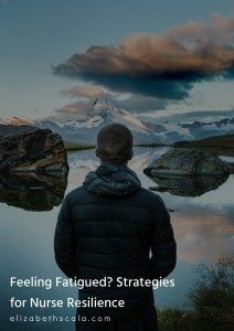 Feeling Fatigued? Strategies for Nurse Resilience