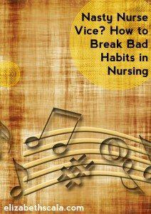 Nasty Nurse Vice? How to Break Bad Habits in Nursing