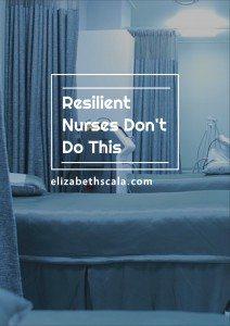 Resilient Nurses Don't Do This