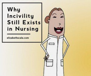 Why Incivility Still Exists in Nursing