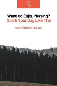 Want to Enjoy Nursing? Start Your Day Like This