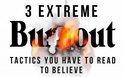 3 Extreme Burnout Tactics You Have to Read to Believe