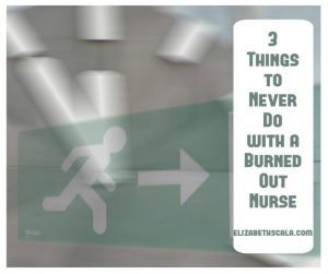 3 Things to Never Do with a Burned Out Nurse