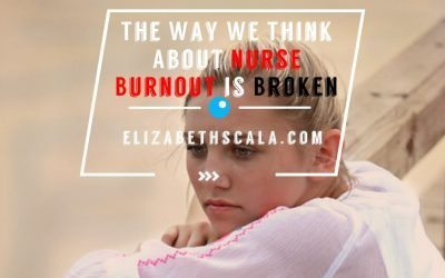 The Way We Think About Nurse Burnout is Broken