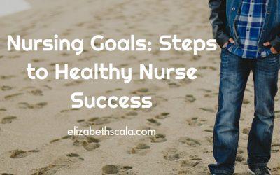 Nursing Goals: Steps to Healthy Nurse Success