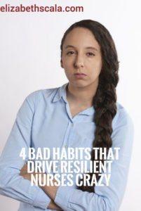 4 Bad Habits that Drive Resilient Nurses Crazy