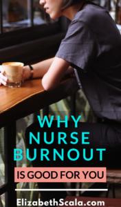 Nurse Burnout is Good for You