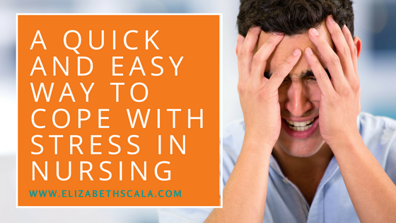 A Quick and Easy Way to Cope with Stress in Nursing
