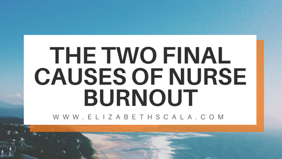 The Two Final Causes of Nurse Burnout