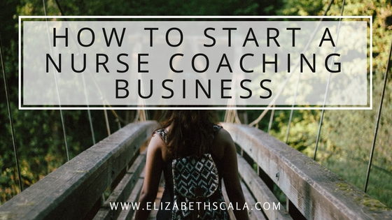 How to Start a Nurse Coaching Business