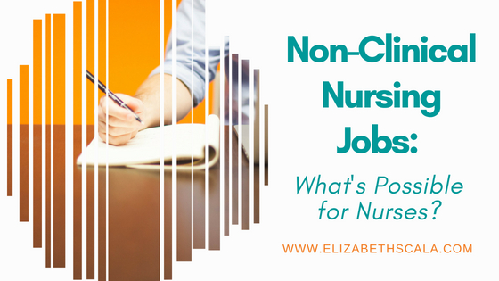 Non-Clinical Nursing Jobs_ What's Possible for Nurses_