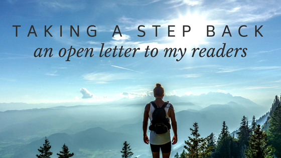 Taking a Step Back: An Open Letter to My Readers