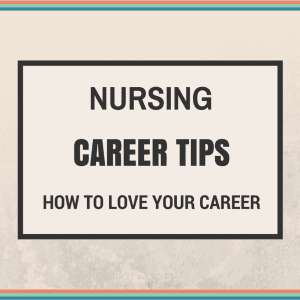 Nursing Career Tips: How to Love Your Job #nursingfromwithin