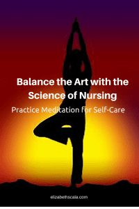 Balance the Art with the Science of Nursing: Practice Meditation for Self-Care #nursingfromwithin