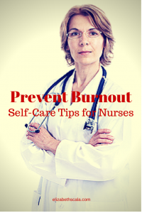 Prevent Burnout: Self-Care Tips for Nurses #nursingfromwithin