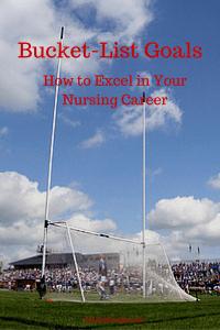 Bucket-List Goals: How to Excel in Your Nursing Career #YourNextShift
