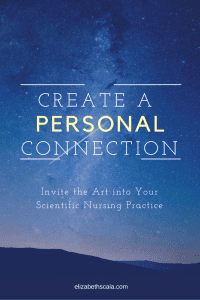 Make a Personal Connection with the Art of Nursing Practice #artofnursing