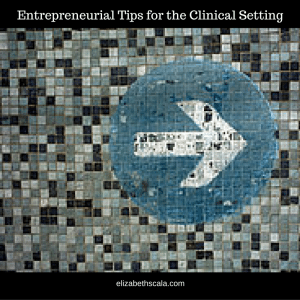 Entrepreneurial Tips for the Clinical Setting