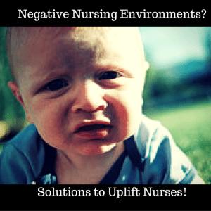 Negative Nursing Environments? Solutions to Uplift Nurses!