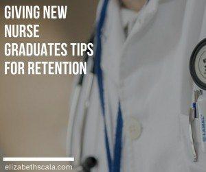 Giving New Nurse Graduates Tips for Retention