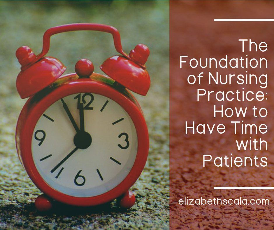 The Foundation of Nursing Practice: How to Have Time with Patients
