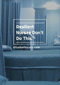 Resilient Nurses Don't Do This