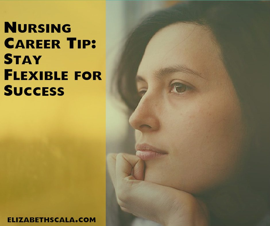 Nursing Career Tip: Stay Flexible for Success