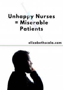 Unhappy Nurses = Miserable Patients