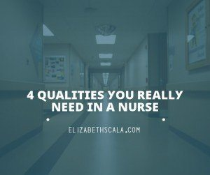 4 Qualities You Really Need in a Nurse