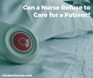 Can a Nurse Refuse to Care for a Patient?
