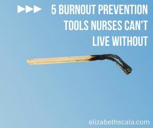 5 Burnout Prevention Tools Nurses Can't Live Without