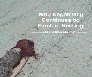 Why Negativity Continues to Exist in Nursing