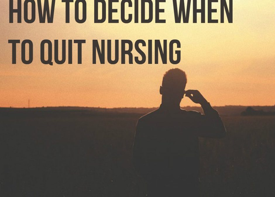 How to Decide When to Quit Nursing