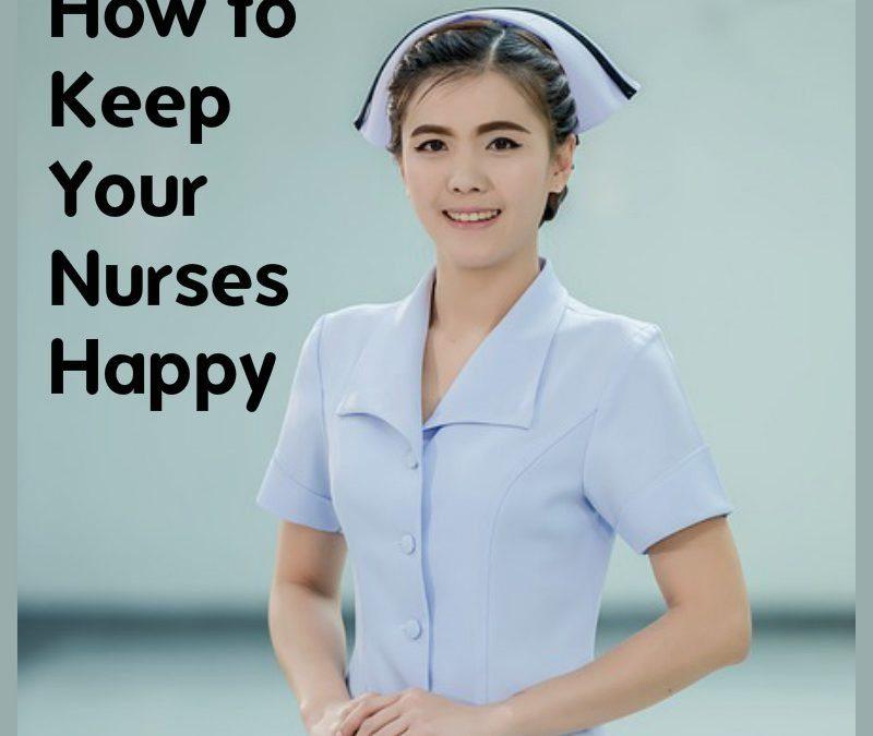 How to Keep Your Nurses Happy