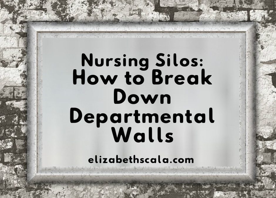 Nursing Silos: How to Break Down Departmental Walls