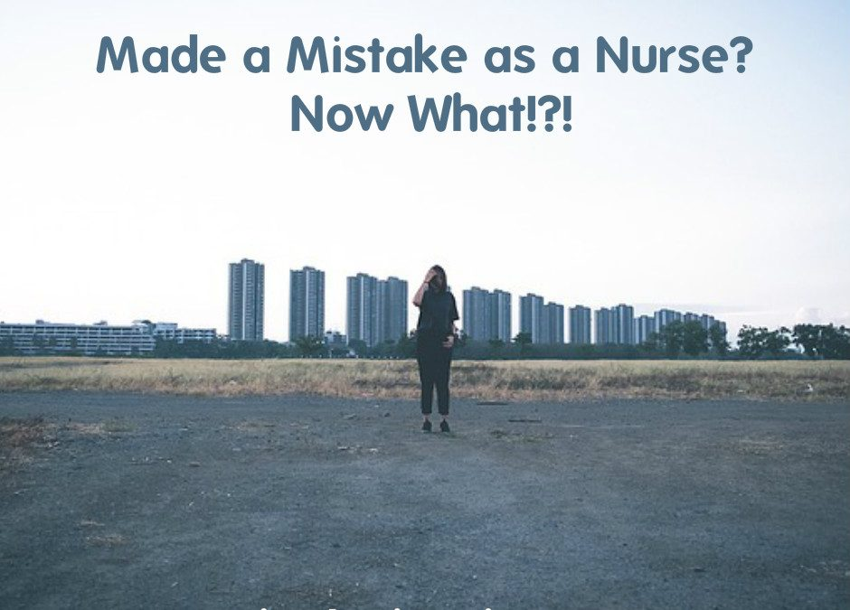 Made a Mistake as a Nurse? Now What!?!