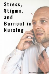 Stress, Stigma, and Burnout in Nursing