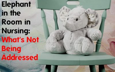 The Elephant in the Room in Nursing: What's Not Being Addressed