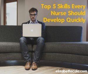 Top 5 Skills Every Nurse Should Develop Quickly