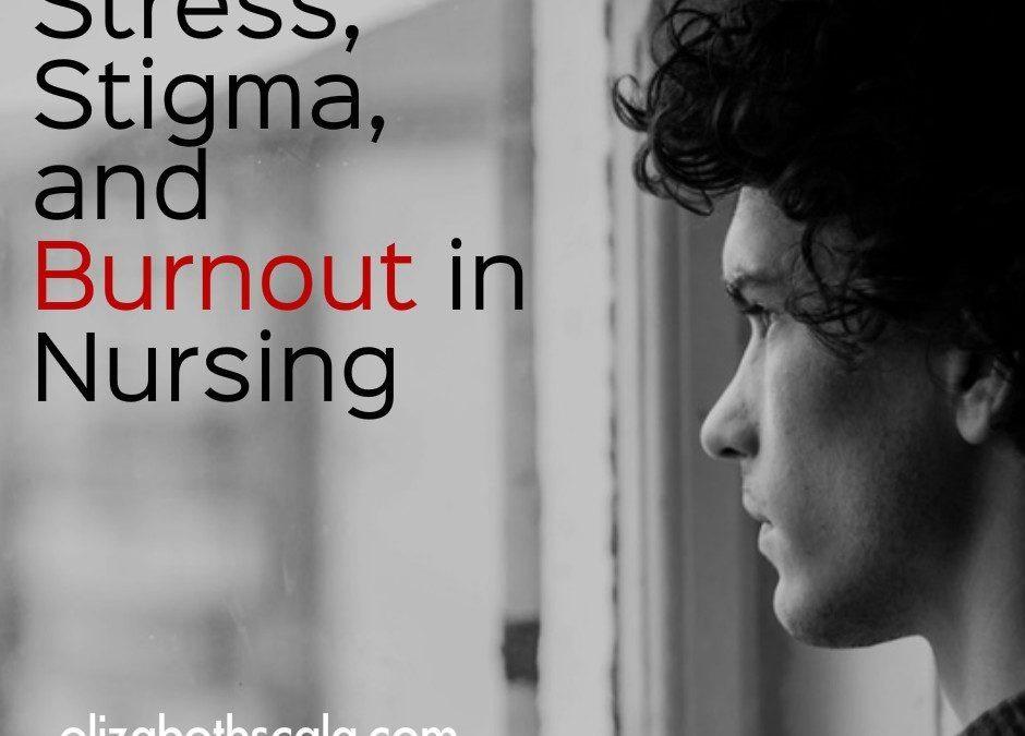 Stress, Stigma, and Burnout in Nursing