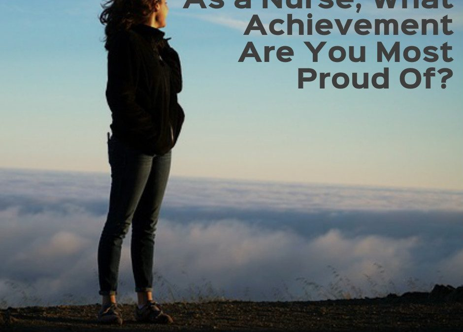 As a Nurse, What Achievement Are You Most Proud Of?