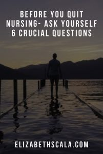 Before You Quit Nursing- Ask Yourself 6 Crucial Questions