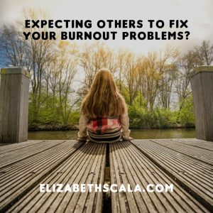 Expecting Others to Find Solutions for Burnout?