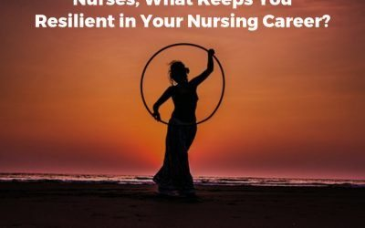 Nurses, What Keeps You Resilient in Your Nursing Career?