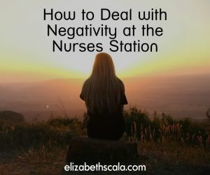 How to Deal with Negativity at the Nurses Station