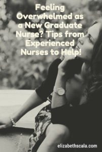 Feeling Overwhelmed as a New Graduate Nurse? Tips from Experienced Nurses to Help!
