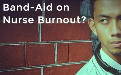 Putting a Band-Aid on Nurse Burnout?