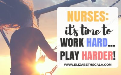 Nurses, It's Time to Work Hard… Play Harder!