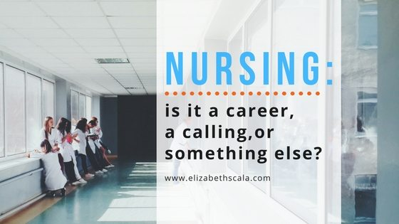 Nursing Is It A Career A Calling Or Some Mixture Of Both  Nursing Is It A Career A Calling Or Some Mixture Of Both  Elizabeth  Scala Msnmba Rn  Keynote Speaker  Bestselling Author  Nurses Week Art  Of